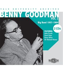 Benny Goodman Yale University Archives Volume 2 Big Band 1957-1964