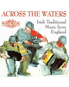 Across the Waters - Irish Traditional Music from England