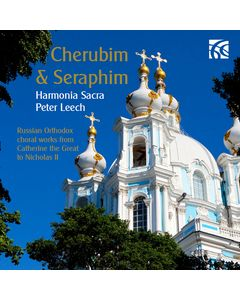 Cherubim & Seraphim - Russian Orthodox Choral Works from Catherine the Great to Nicholas II