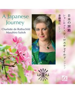 A Japanese Journey: Songs by 19th and early 20th century Japanese poets and composers sung in Japanese - Charlotte de Rothschild, soprano