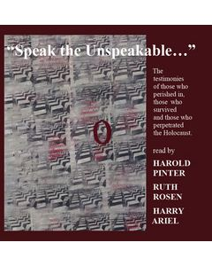 Speak the Unspeakable - The testimonies of those who perished in, those who survived and those who perpetrated the Holocaust