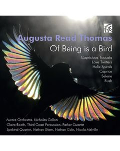 Augusta Read Thomas: Of Being Is A Bird