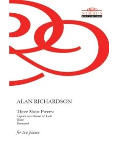 Alan Richardson: Three Short Pieces for Two Pianos (Caprice on a Theme of Liszt, Waltz, Passepied) [Printed Music]
