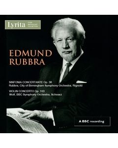 Edmund Rubbra: Sinfonia Concertante, Prelude & Fugue on a theme of Cyril Scott Op.69 and Violin Concerto Op.103