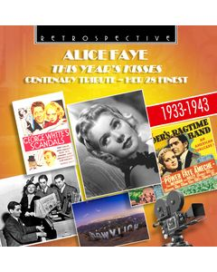 Alice Faye: This Year's Kisses - Centenary Tribute, Her 28 Finest 1933-1943