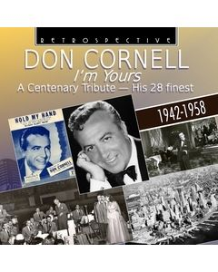 Don Cornell: I'm Yours - A Centenary Tribute, His 28 Finest 1942-1958