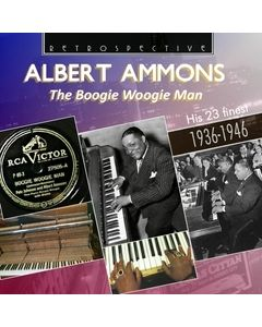 Albert Ammons: The Boogie Woogie Man - His 23 Finest 1936-1946