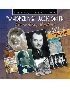 'Whispering' Jack Smith: Me And My Shadow - His 27 Finest 1925-1940