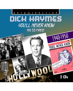 Dick Haymes: You'll Never Know - His 53 Finest 1940-1950