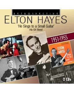 Elton Hayes: He Sings to a Small Guitar - His 64 Finest 1951-1955