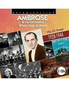 Ambrose & His Orchestra: When Day Is Done - His 51 Finest 1928-1944