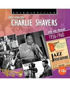 Decidedly Charlie Shavers: His 46 Finest 1936-1960