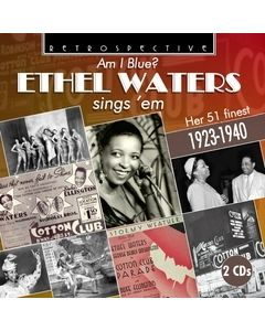 Am I Blue? Ethel Waters Sings 'Em: Her 51 Finest 1923-1940
