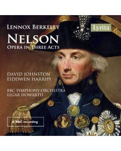 Lennox Berkeley: Nelson Opera In Three Acts